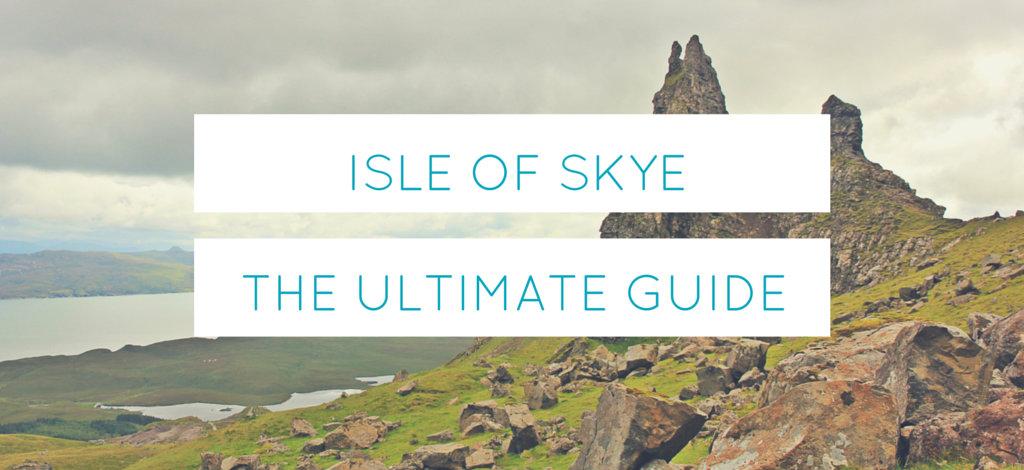 ULTIMATE GUIDE TO ISLE OF SKYE